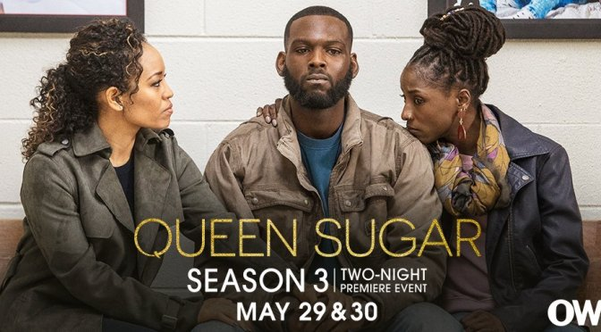 #QueenSugar season 3 RETURNS with a 2-Night EVENT in MAY! [details]